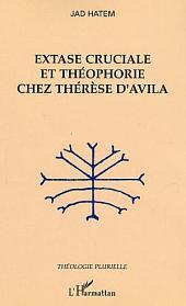 Extase cruciale et théophorie chez Thérèse d'Avila