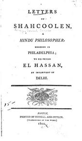 Letters of Shahcoolen: A Hindu Philosopher, Residing in Philadelphia; to His Friend El Hassan, an Inhabitant of Delhi