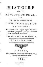 Histoire De La Révolution De 1789 Et De L'Établissement D'Une Constitution En France: Précédée de l'exposé rapide des administrations successives qui ont déterminé cette Révolution mémorable, Volume7