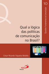 Qual a lógica das políticas de comunicação no Brasil?