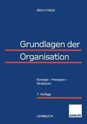 Grundlagen der Organisation: Konzept - Prinzipien - Strukturen, Ausgabe 7
