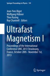 Ultrafast Magnetism I: Proceedings of the International Conference UMC 2013 Strasbourg, France, October 28th - November 1st, 2013