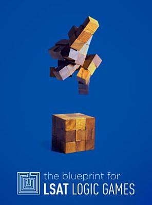 The Blueprint for LSAT Logic Games