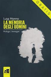 La memoria degli uomini - Prologo: Immagini (Gratis-gratuito-free): (Romanzo a puntate - 0 di 3)
