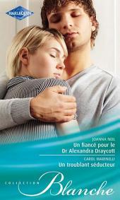 Un fiancé pour le Dr Alexandra Draycott - Un troublant séducteur