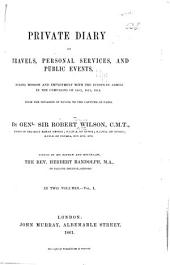 Private Diary of Travels, Personal Services, and Public Events: During Mission and Employment with the European Armies in the Campaigns of 1812, 1813, 1814. From the Invasion of Russia to the Capture of Paris. 1812