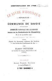 Centenaire de 1792. Le livre d'honneur républicain des communes de Savoie: Assemblée générale des Allobroges, tenue en la cathédrale de Chambéry, du 21 au 29 octobre 1792
