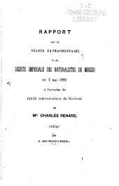 Rapport su la séance extraordinaire de la Société impériale des naturalistes de Moscou du 2 mai 1882 à l'occasion du jubilé semiséculaire du doctorat de Mr Charles Renard