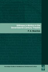 Stillness In Motion In The Seventeenth Century Theatre Book PDF