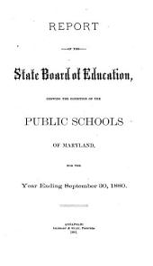 Report of the State Board of Education, Shewing the Condition of the Public Schools of Maryland for the Year Ending ...: Volume 14, Part 1880