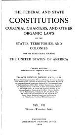The Federal and State Constitutions, Colonial Charters, and Other Organic Laws of the State, Territories, and Colonies Now Or Heretofore Forming the United States of America: Volume 7