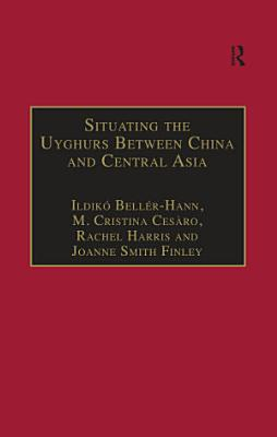 Situating the Uyghurs Between China and Central Asia PDF