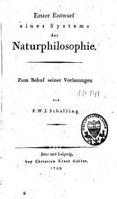 Erster Entwurf eines Systems der Naturphilosophie: gefolgt von Einleitung zu seinem Entwurf eines Systems der Naturphilosophie