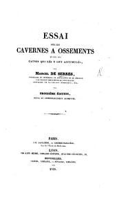 Essai sur les Cavernes à ossements, et sur les causes qui les y ont accumulés. Troisième édition, revue et considérablement augmentée
