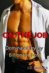 On the Job: Dominated by my Billionaire Boss (Gay M/M Erotica)