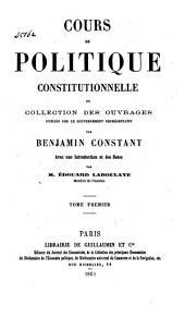 Cours de politique constitutionnelle; ou, Collection des ouvrages publiés sur le gouvernement représentatif: Volume1