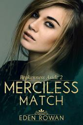 Merciless Match: Brokenness Aside 2