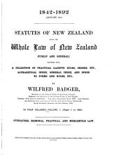 Statutes of New Zealand [1842-1893]: Being the Whole Law of New Zealand Public and General Together with a Collection of Practical Gazette Rules, Orders, Etc., Alphabetical Index, General Index, and Index to Forms and Rules, Etc, Volume 1