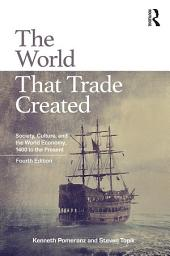 The World That Trade Created: Society, Culture, and the World Economy, 1400 to the Present, Edition 4