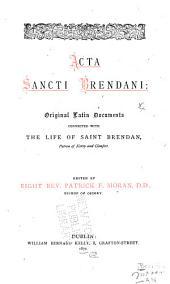 Acta Sancti Brendani: original Latin documents connected with the life of Saint Brendan, patron of Kerry and Clonfert