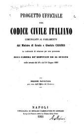 Progetto ufficiale del Codice civile italiano comunicato al Parlamento dal Ministro di grazia e giustizia Cassinis in conformità di relazione per esso presentata alla Camera de' deputati ed al Senato nelle tornate del 19 e del 21 giugno 1860