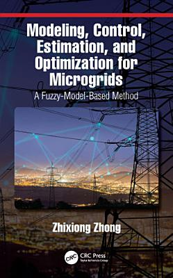 Modeling, Control, Estimation, and Optimization for Microgrids
