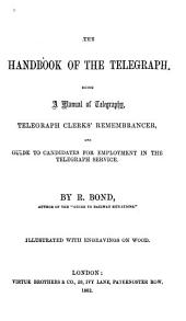 The Handbook of the Telegraph: Being a Manual of Telegraphy, Telegraph Clerks' Remembrancer, and Guide to Candidates for Employment in the Telegraph Service
