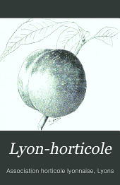 Lyon-horticole: Revue bi-mensuelle d'horticulture, publiée avec la collaboration de L'Association horticole lyonnaise, Volume27