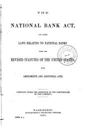 The National Bank Act, and Other Laws Relating to National Banks, from the Revised Statutes of the United States ...