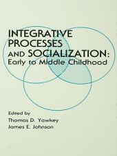 Integrative Processes and Socialization: Early To Middle Childhood