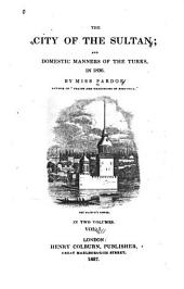 The City of the Sultan, and Domestic Manners of the Turks in 1836: Volume 1
