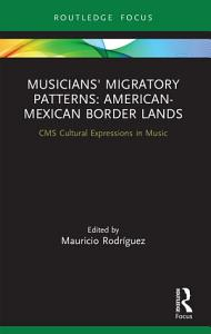 Musicians  Migratory Patterns  American Mexican Border Lands Book