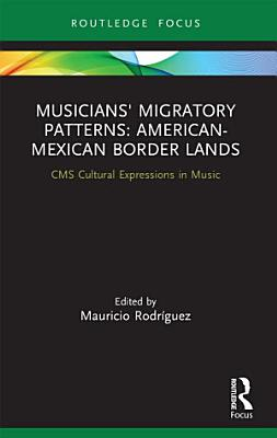 Musicians  Migratory Patterns  American Mexican Border Lands