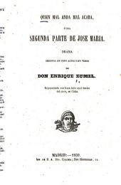 Quien mal anda mal acaba, o sea segunda parte de Jose Maria : drama
