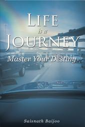 Life is a Journey: Master Your Destiny