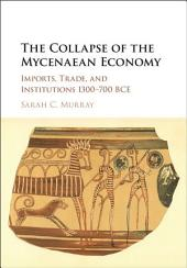 The Collapse of the Mycenaean Economy: Imports, Trade, and Institutions 1300–700 BCE