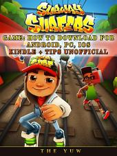 Subway Surfers Game: How to Download for Android, Pc, Ios, Kindle + Tips Unofficial