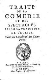 Traité de la comedie et des spectacles: selon la tradition de l'église, tirée des conciles & des saints pères