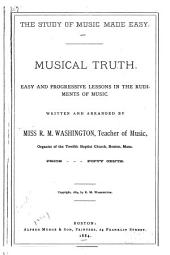 The Study of Music Made Easy: Musical Truth. Easy and Progressive Lessons in the Rudiments of Music