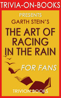 The Art of Racing in the Rain  A Novel by Garth Stein  Trivia On Books  PDF