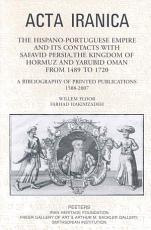 The Hispano Portuguese Empire and Its Contacts with Safavid Persia  the Kingdom of Hormuz and Yarubid Oman from 1489 to 1720 PDF