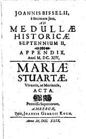 Aetatis nostrae gestorum eminentium medulla historica: Per aliquot Septennia digesta. Septennium II. Appendix Anni M.DC.IV. : Mariae Stuartae, Viventis, ac Morientis, Acta, Volume 3