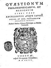 Quæstionum philosophicarum, et medicarum libri tres ... auctore Andrea Chiocco philosopho ac medico Veronensi