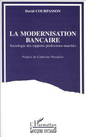 La modernisation bancaire: Sociologie des rapports professions-marchés