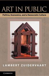 Art in Public: Politics, Economics, and a Democratic Culture