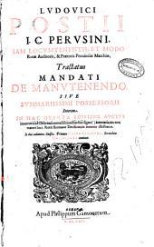 Ludouici Postii ... Tractatus mandati de manutenendo siue summariissimi possessorii interim ...: in duo volumina diuisus, primum obseruationes, secundum Decisiones continet, Volume 1
