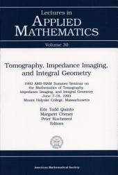 Tomography, Impedance Imaging, and Integral Geometry: 1993 AMS-SIAM Summer Seminar on the Mathematics of Tomography, Impedance Imaging, and Integral Geometry, June 7-18, 1993, Mount Holyoke College, Massachusetts