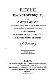 Revue encyclopédique, ou analyse raisonnée des productions les plus remarquables dans la politique, les sciences, l'industrie et les beaux-arts: recueil mensuel, Volume19