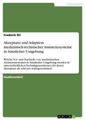 Akzeptanz und Adaption medizinisch-technischer Assistenzsysteme in häuslicher Umgebung: Welche Vor- und Nachteile von medizinischen Assistenzsystemen in häuslicher Umgebung werden in unterschiedlichen Technikgenerationen für deren Akzeptanz als relevant wahrgenommen?