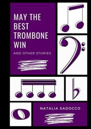 May The Best Trombone Win And Other Stories